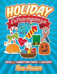 Holiday Extravaganza Ideas for Connecting Christ to Holidays