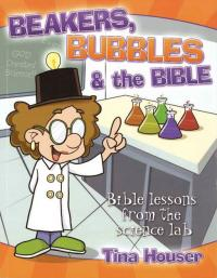 Beakers, Bubbles & the Bible 1 Bible lessons from the science lab